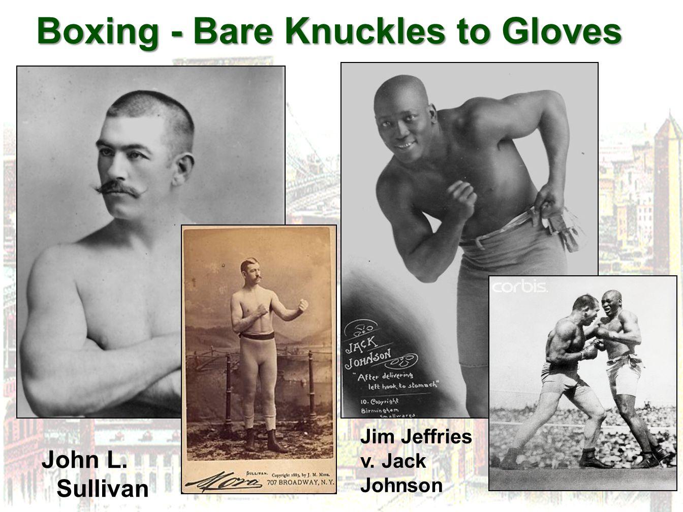 Boxing - Bare Knuckles to Gloves Boxing - Bare Knuckles to Gloves John L. Sullivan Jim Jeffries v. Jack Johnson