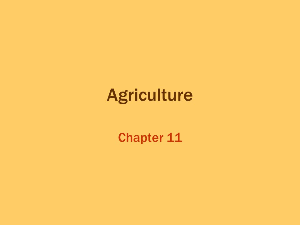 What is Agriculture and Where did Agriculture Begin? Key Question: