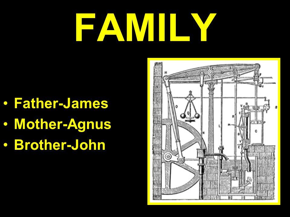 FAMILY Father-James Mother-Agnus Brother-John