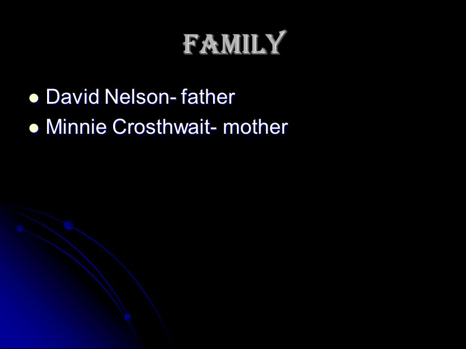 family David Nelson- father David Nelson- father Minnie Crosthwait- mother Minnie Crosthwait- mother