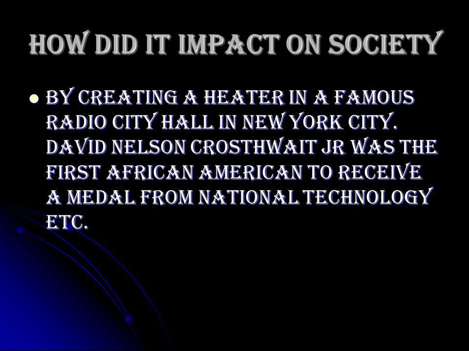 How did it impact on society By creating a heater in a famous Radio City Hall in New York City.