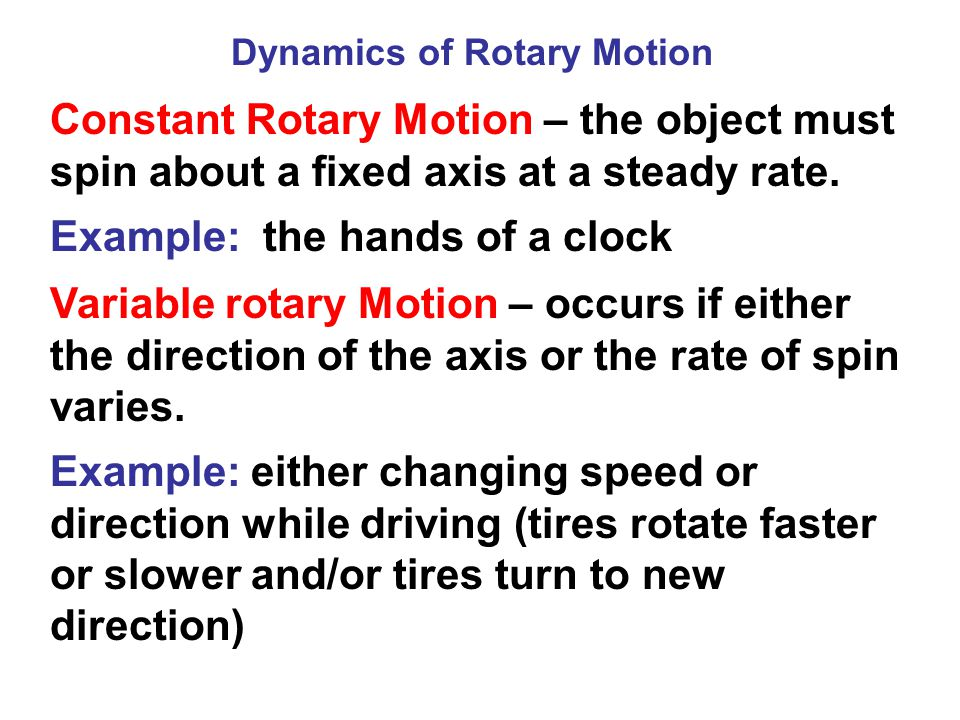 Constant Rotary Motion – the object must spin about a fixed axis at a steady rate.
