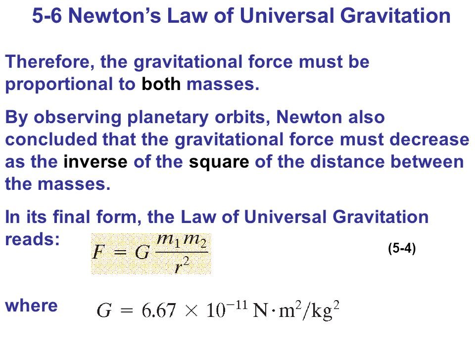5-6 Newton's Law of Universal Gravitation Therefore, the gravitational force must be proportional to both masses. By observing planetary orbits, Newto