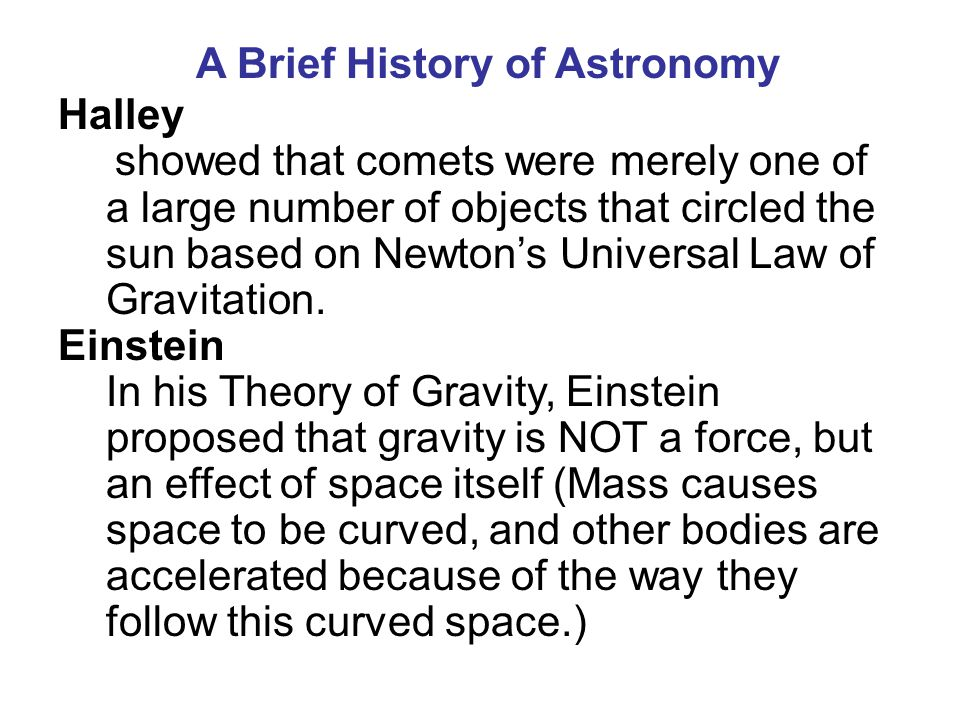 A Brief History of Astronomy Halley showed that comets were merely one of a large number of objects that circled the sun based on Newton's Universal L