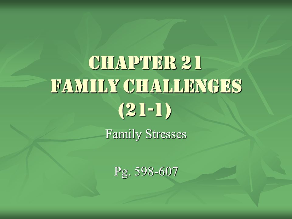 Chapter 21 Family Challenges (21-1) Family Stresses Pg. 598-607