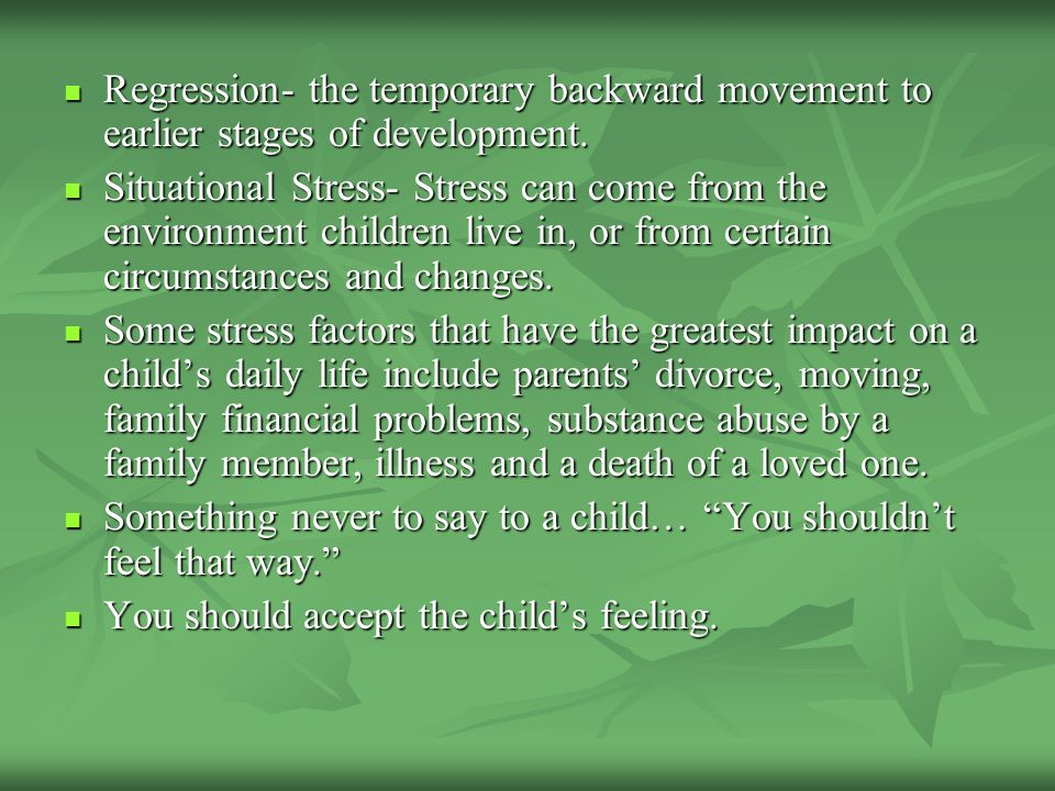 Regression- the temporary backward movement to earlier stages of development. Regression- the temporary backward movement to earlier stages of develop