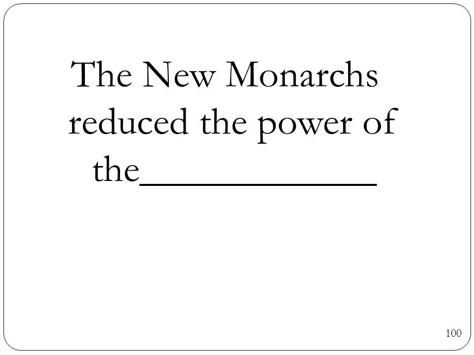 The New Monarchs reduced the power of the____________. 100