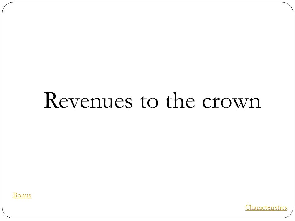 Revenues to the crown Characteristics Bonus