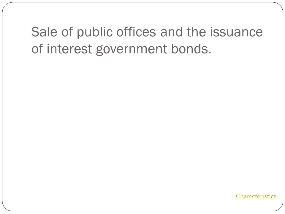 Sale of public offices and the issuance of interest government bonds. Characteristics
