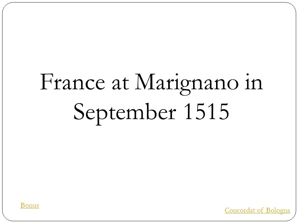 France at Marignano in September 1515 Concordat of Bologna Bonus