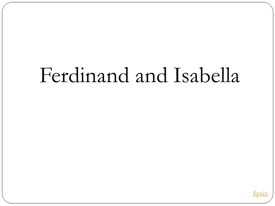 Ferdinand and Isabella Spain