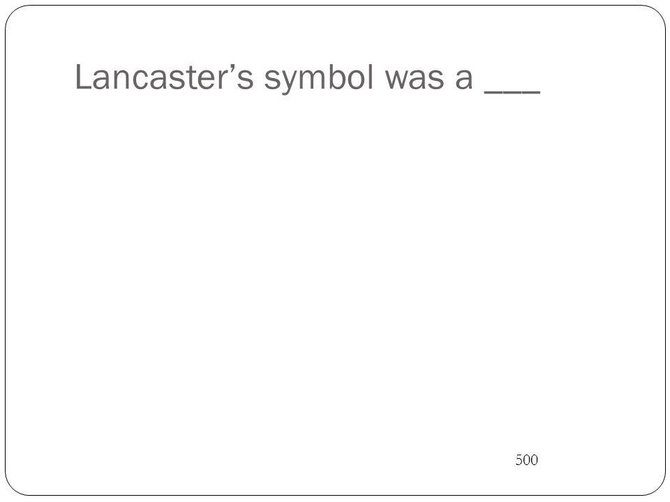 Lancaster's symbol was a ___ 500