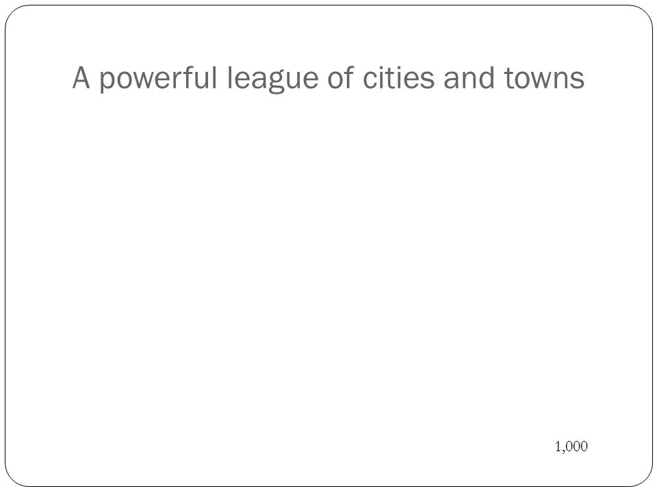 A powerful league of cities and towns 1,000