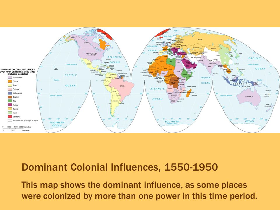 Dominant Colonial Influences, 1550-1950 This map shows the dominant influence, as some places were colonized by more than one power in this time perio