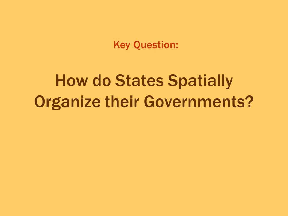 How do States Spatially Organize their Governments? Key Question: