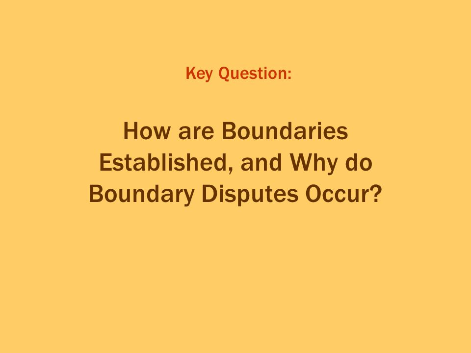 How are Boundaries Established, and Why do Boundary Disputes Occur? Key Question: