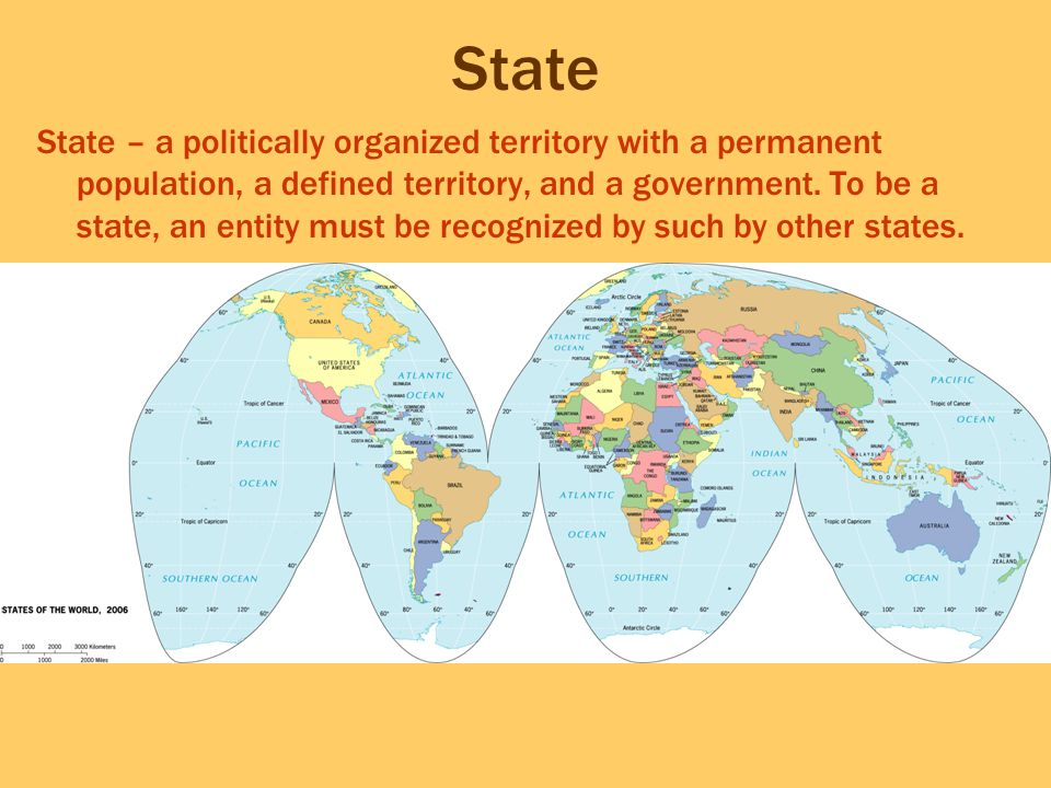 State State – a politically organized territory with a permanent population, a defined territory, and a government. To be a state, an entity must be r