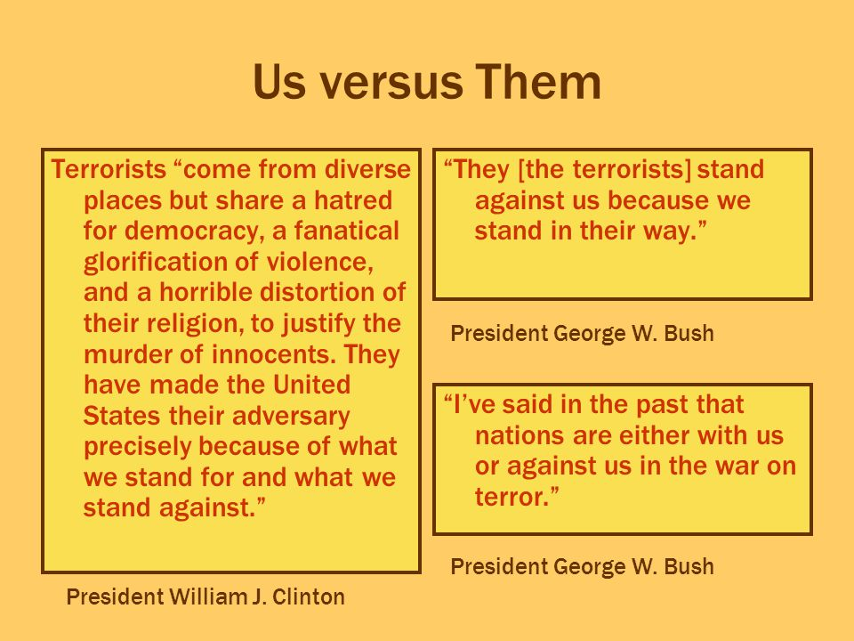 """Us versus Them Terrorists """"come from diverse places but share a hatred for democracy, a fanatical glorification of violence, and a horrible distortion"""