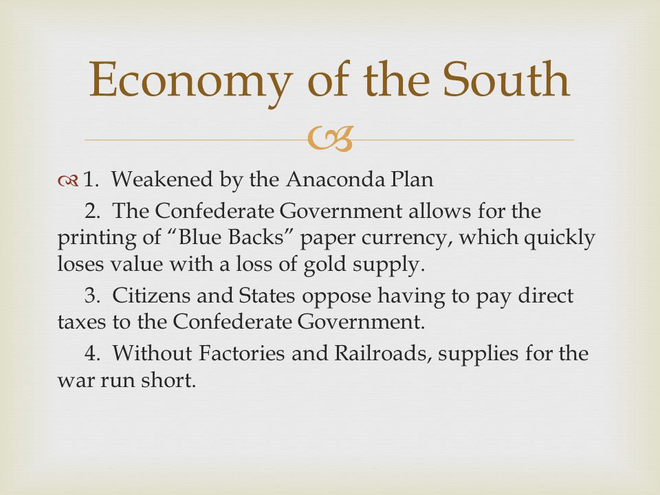 "  1. Weakened by the Anaconda Plan 2. The Confederate Government allows for the printing of ""Blue Backs"" paper currency, which quickly loses value w"
