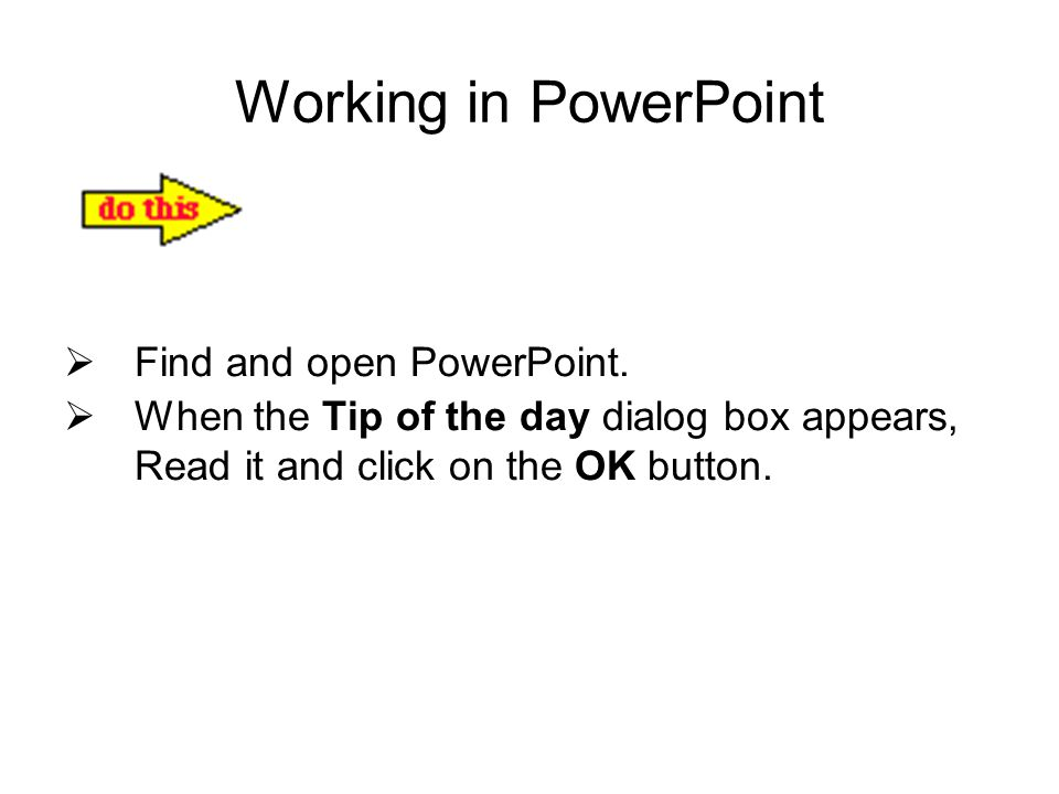 Working in PowerPoint  Find and open PowerPoint.