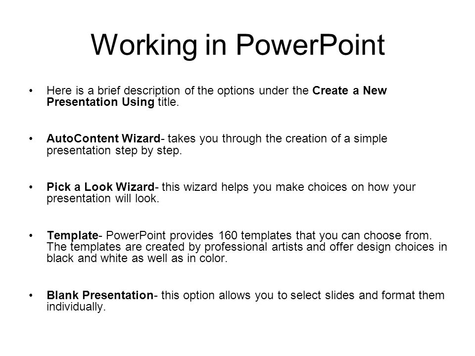 Working in PowerPoint Here is a brief description of the options under the Create a New Presentation Using title.