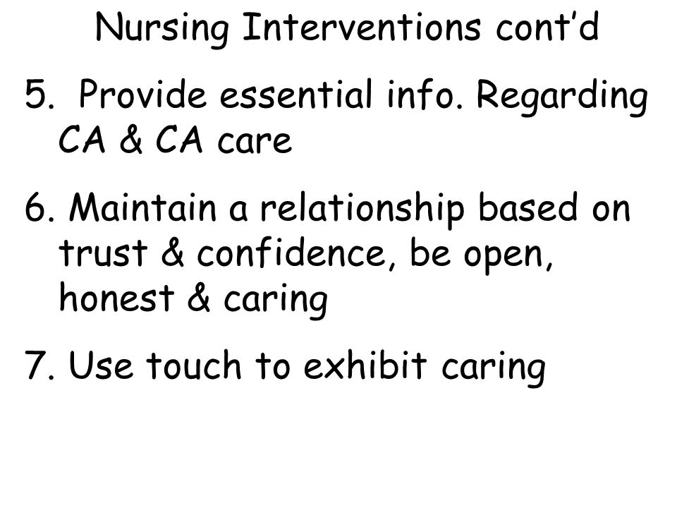 Nursing Interventions cont'd 5.Provide essential info.