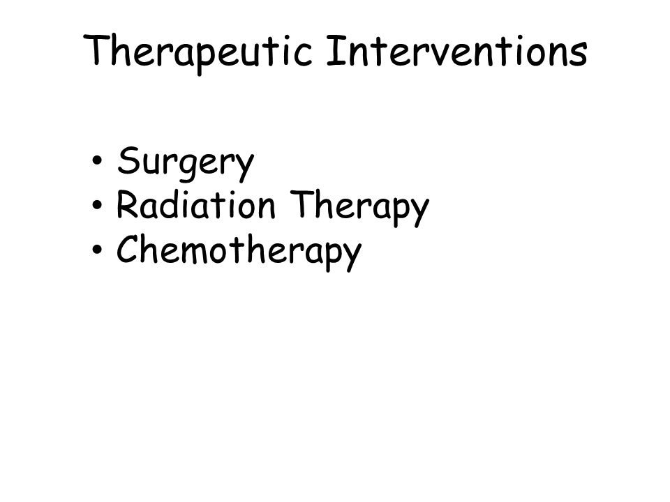 Surgery Radiation Therapy Chemotherapy Therapeutic Interventions