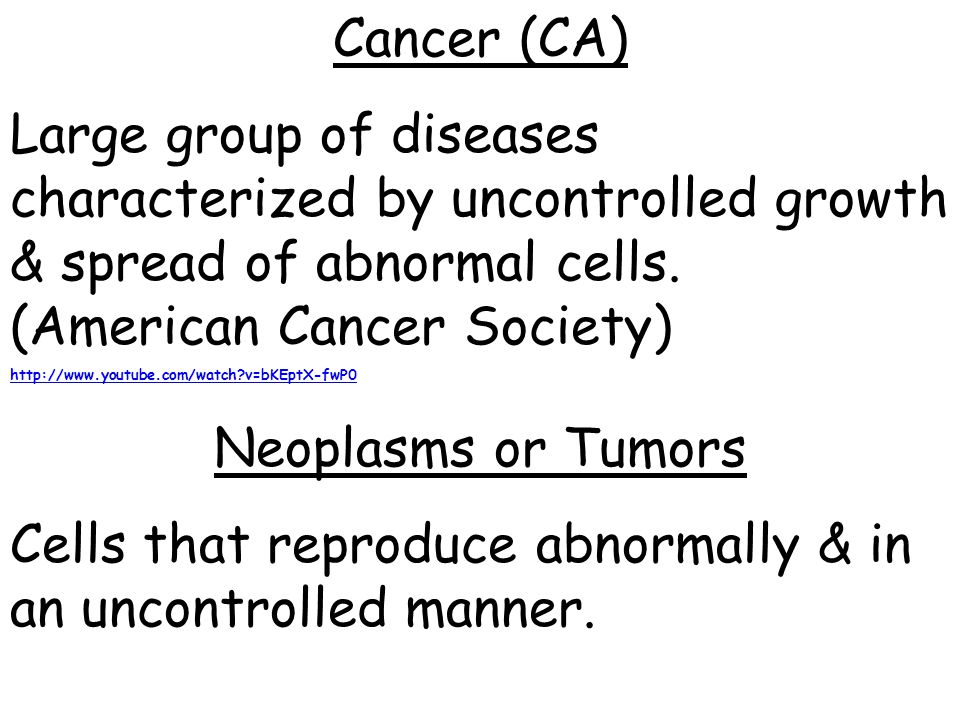 Cancer (CA) Large group of diseases characterized by uncontrolled growth & spread of abnormal cells.