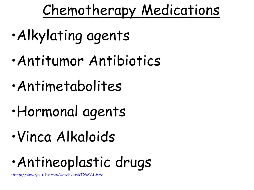 Chemotherapy Medications Alkylating agents Antitumor Antibiotics Antimetabolites Hormonal agents Vinca Alkaloids Antineoplastic drugs http://www.youtube.com/watch?v=vKIRWY-LMYc