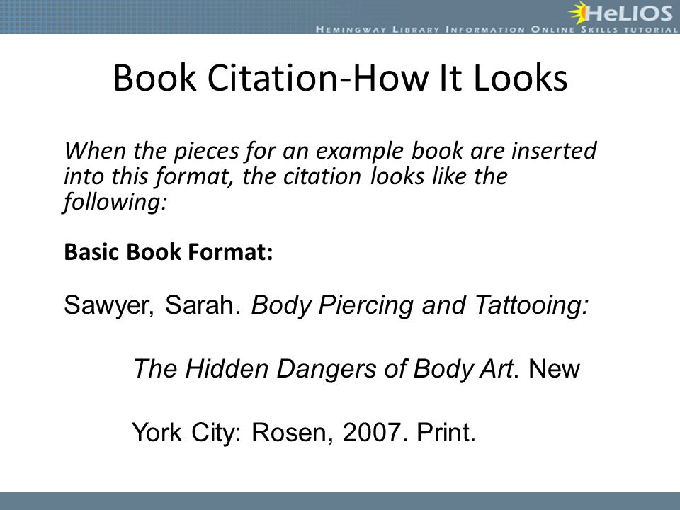 When the pieces for an example book are inserted into this format, the citation looks like the following: Basic Book Format: Sawyer, Sarah. Body Pierc