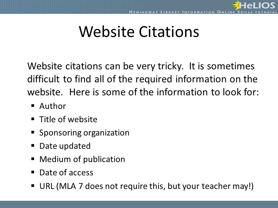 Website Citations Website citations can be very tricky. It is sometimes difficult to find all of the required information on the website. Here is some