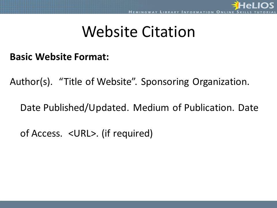 "Website Citation Basic Website Format: Author(s). ""Title of Website"". Sponsoring Organization. Date Published/Updated. Medium of Publication. Date of"