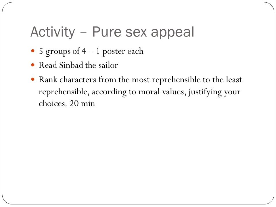 Activity – Pure sex appeal 5 groups of 4 – 1 poster each Read Sinbad the sailor Rank characters from the most reprehensible to the least reprehensible, according to moral values, justifying your choices.