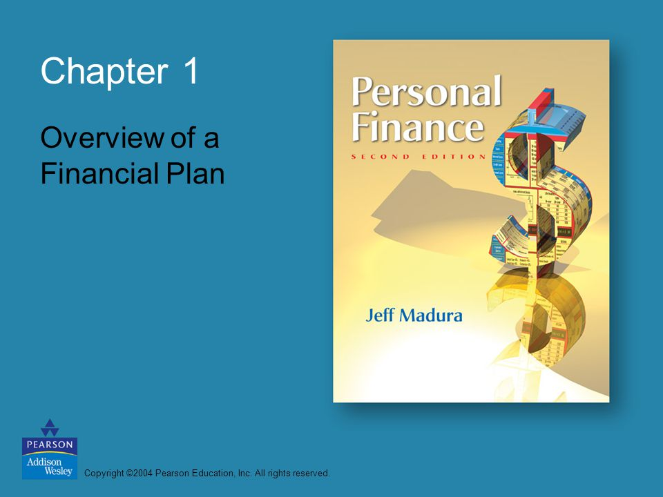 Copyright ©2004 Pearson Education, Inc. All rights reserved. Chapter 1 Overview of a Financial Plan