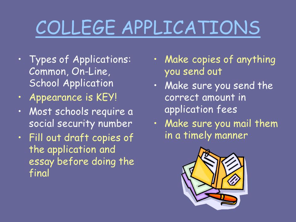 COLLEGE APPLICATIONS Types of Applications: Common, On-Line, School Application Appearance is KEY.