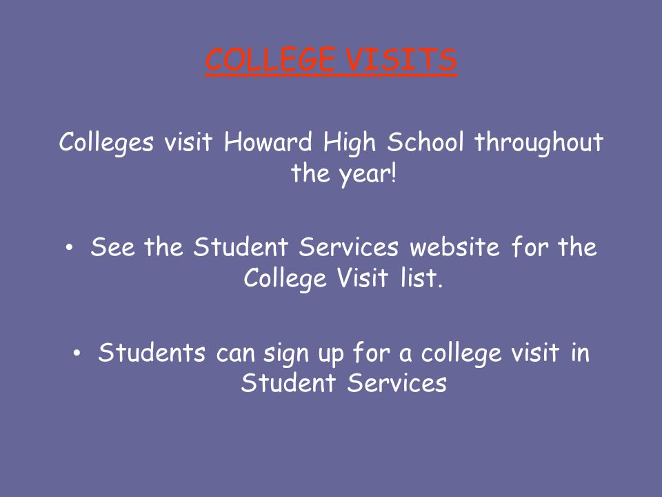 COLLEGE VISITS Colleges visit Howard High School throughout the year.