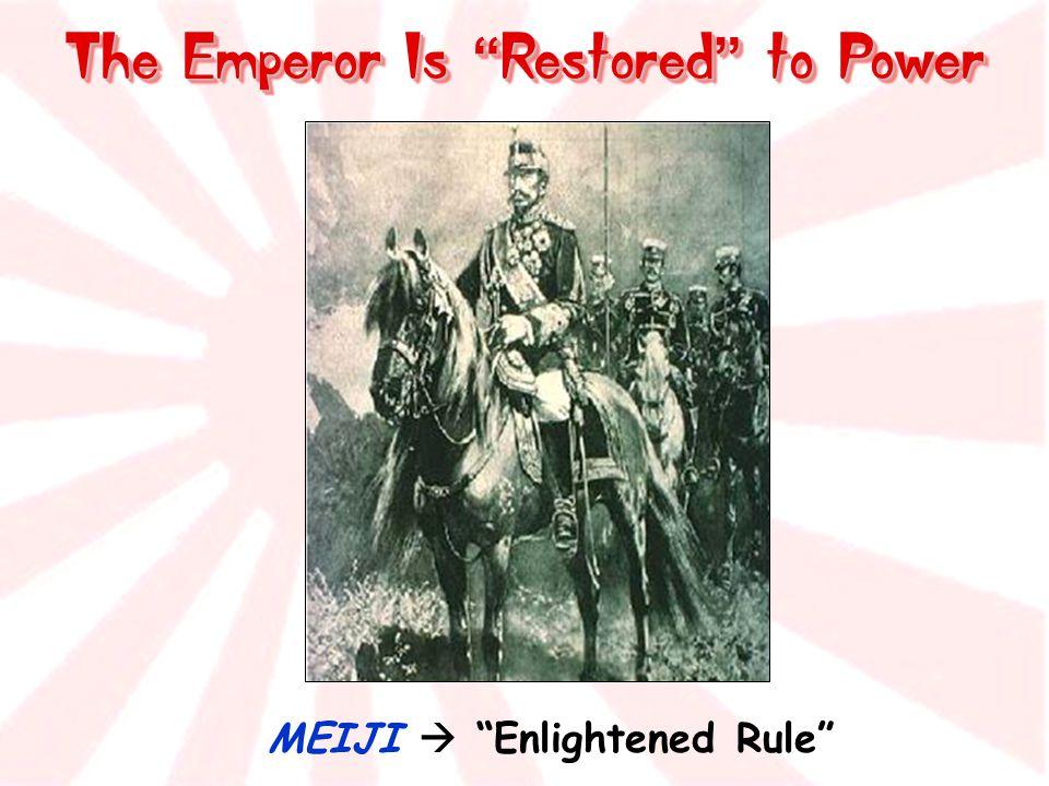 "The Emperor Is "" Restored "" to Power MEIJI  ""Enlightened Rule"""