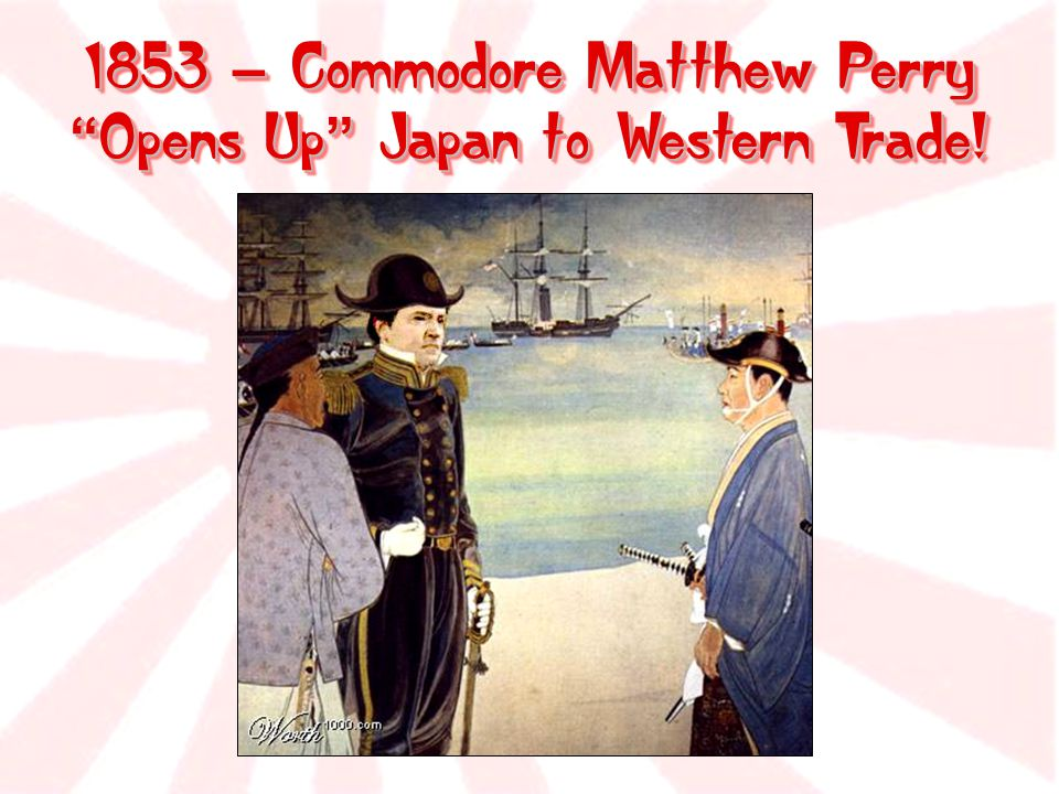 """1853 – Commodore Matthew Perry """" Opens Up """" Japan to Western Trade!"""