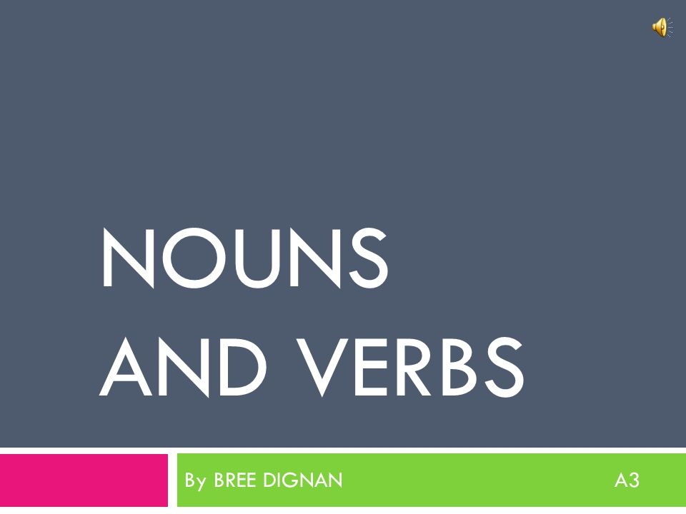 NOUNS AND VERBS By BREE DIGNAN A3