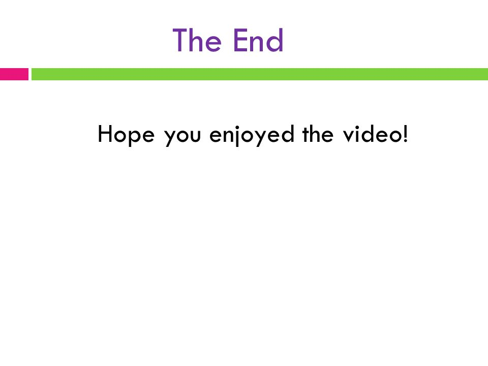 The End Hope you enjoyed the video!
