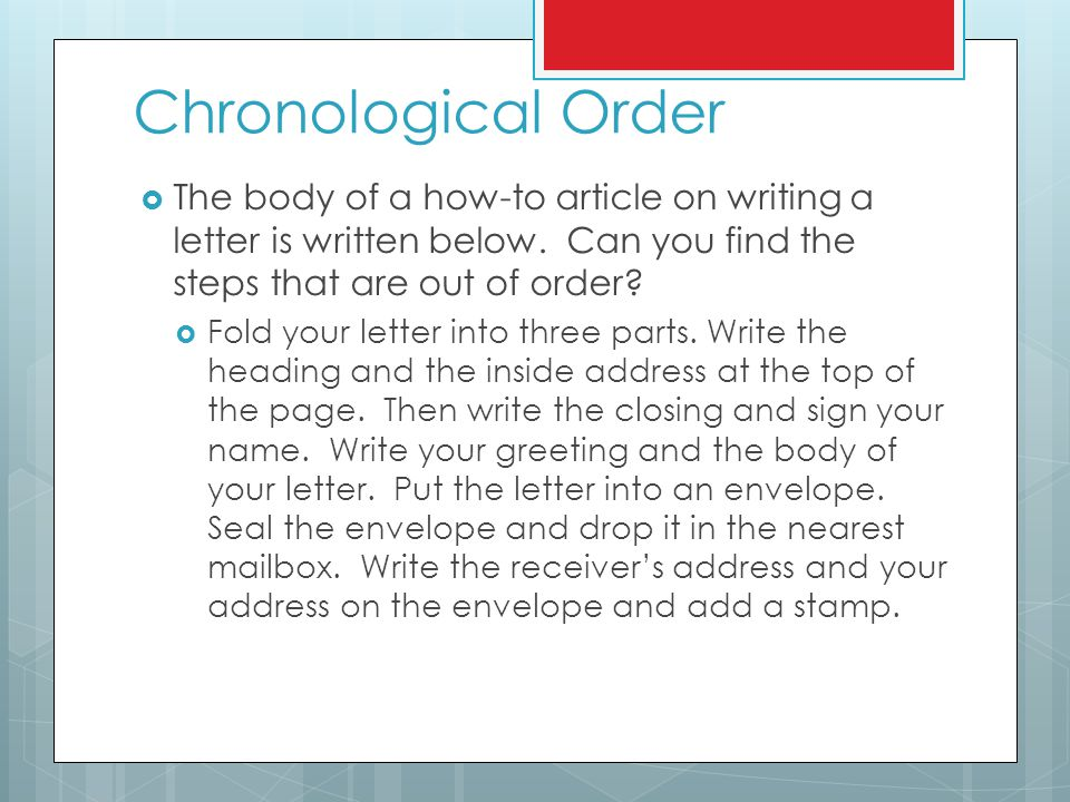 Chronological Order  The body of a how-to article on writing a letter is written below. Can you find the steps that are out of order?  Fold your let