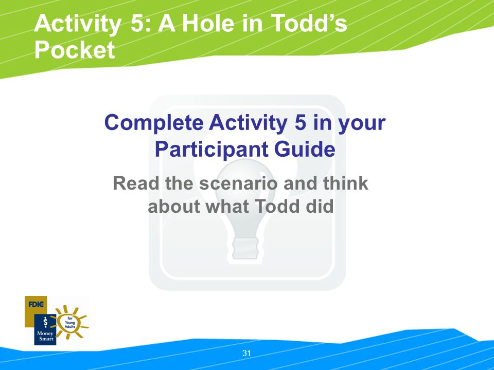 31 Activity 5: A Hole in Todd's Pocket Read the scenario and think about what Todd did Complete Activity 5 in your Participant Guide