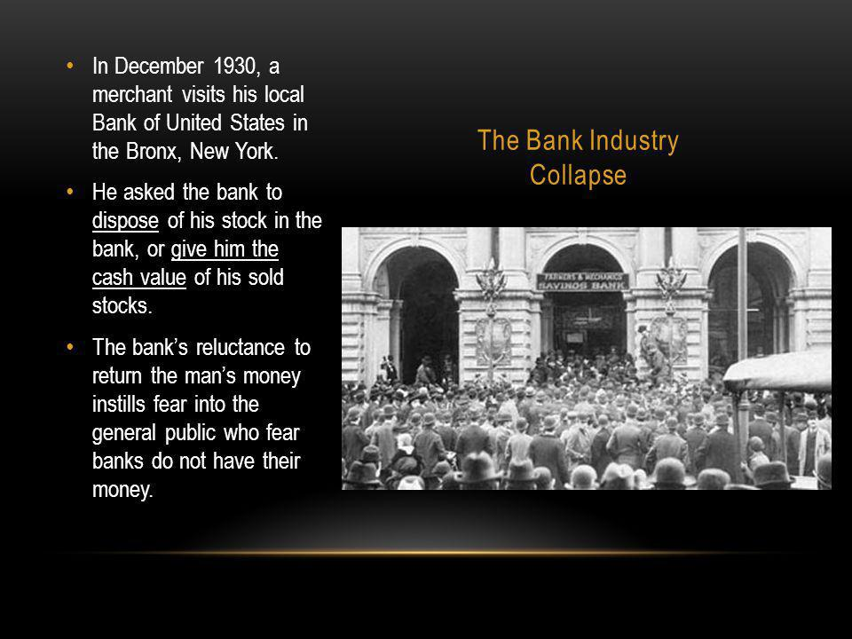 The Bank Industry Collapse In December 1930, a merchant visits his local Bank of United States in the Bronx, New York.