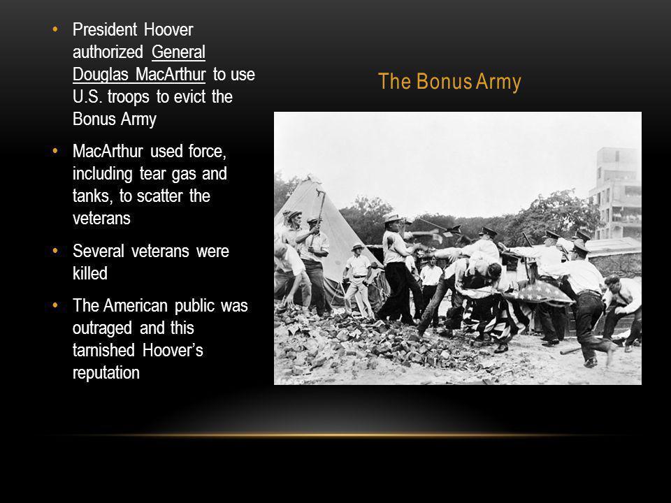 The Bonus Army President Hoover authorized General Douglas MacArthur to use U.S.