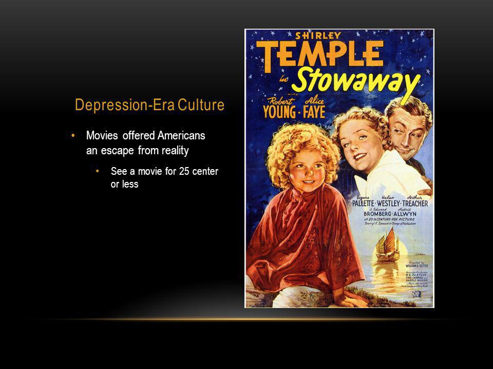 Depression-Era Culture Movies offered Americans an escape from reality See a movie for 25 center or less
