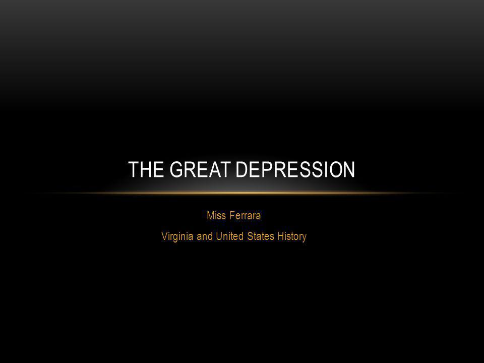 Miss Ferrara Virginia and United States History THE GREAT DEPRESSION