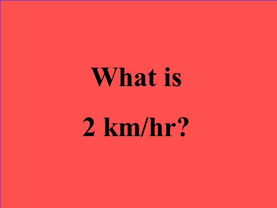What is 2 km/hr?