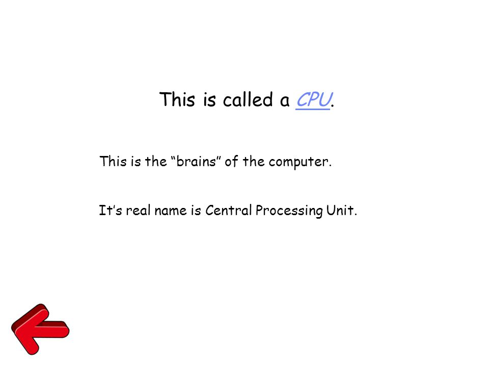 """This is called a CPU. This is the """"brains"""" of the computer. It's real name is Central Processing Unit."""