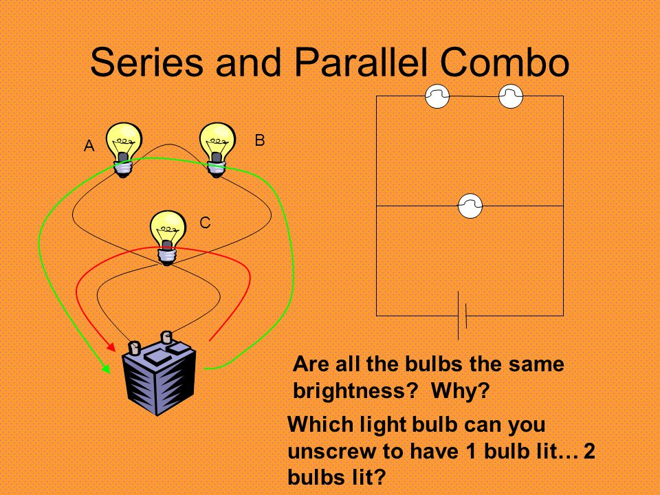 Series and Parallel Combo Which bulb would be the brightest.