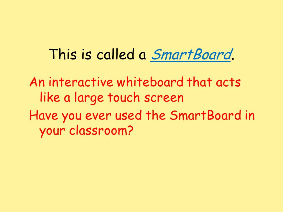 This is called a SmartBoard. An interactive whiteboard that acts like a large touch screen Have you ever used the SmartBoard in your classroom?